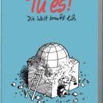 """""""Tu es! - Die Welt braucht dich"""" von Gerhard Scheucher"""